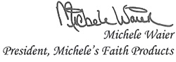Michele Waier - President, Michele's Faith Products